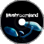 - Mushroomland -