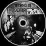 Techno is better