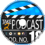 THE END OF TAKE 2 PODCAST?! - Take 2 Podcast #18