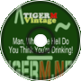 TIGER M - TigerMvintage - Man, What The Hell Do You Think You're Drinking!