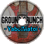 YaboiMatoi - Ground Crunch [Remastered]