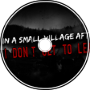"""""""I Stayed In a Small Village After Dark, Now I Don't Get To Leave."""" Creepypasta"""