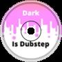 Dark - Is Dubstep