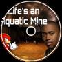 Life's an Aquatic Mine