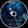 You're Shining [RMX]