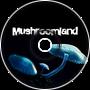 - Mushroomland -