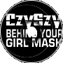 Behind your Girl Mask