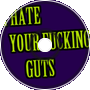 I Hate Your Fucking Guts