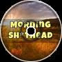 Morning Sh*thead