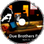 Due Brothers Podcast 4/23/2016
