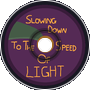 Slowing Down To The Speed Of Light