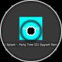 DJ Splash - Party Time (DJ Spyroof Remix)