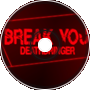 Break You (Original Mix)