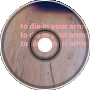 to die in your arms