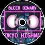 Bleed Binary - Tokyo Highway