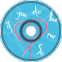 If You Do Love Me So