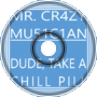 Mr. CR4ZY MU51C1AN - Dude, Take a Chill Pill