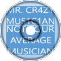 Mr. CR4ZY MU51C1AN - Not Your Average Musician