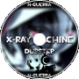 X-Ray Machine DUBSTEP