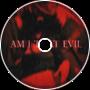 Am I That Evil