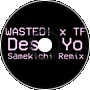 WASTED! x TF - Desu Yo (Samekichi Remix)