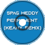 Spag Heddy - Permanent (Keany Remake)