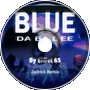 Blue (Da Ba Dee)by Eiffel 65 [Zedrick Remix]