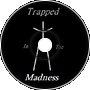 Trapped Inside The Madness