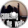 Something in the Walls