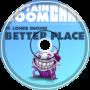 Better Place ft. Lohrd Snohw