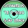 IVIVARELUS - Te Quiero (GJAP Remix)